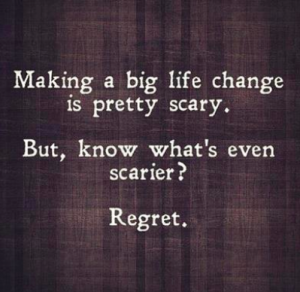 Making a big life change is pretty scary. But, know what's even scarier? Regret!